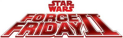 """Star Wars Fans Invited to """"Find the Force"""" As Unprecedented Augmented Reality Event Sweeps the Globe for  Force Friday II"""